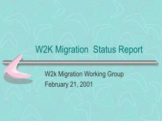 W2K Migration  Status Report