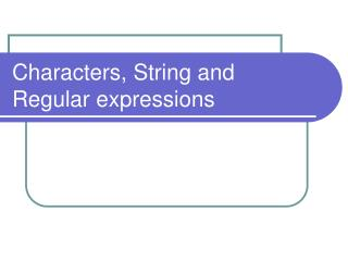 Characters, String and Regular expressions