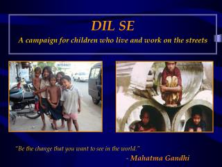 DIL SE A campaign for children who live and work on the streets