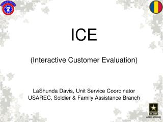 ICE (Interactive Customer Evaluation) LaShunda Davis, Unit Service Coordinator