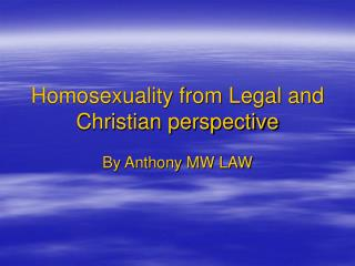 Homosexuality from Legal and Christian perspective Anthony Law