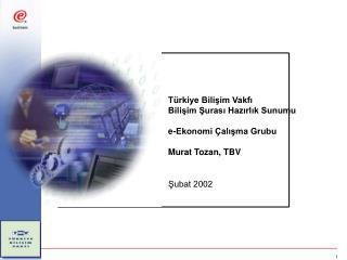 Türkiye Bilişim Vakfı Bilişim Şurası Hazırlık Sunumu e-Ekonomi Çalışma Grubu Murat Tozan, TBV
