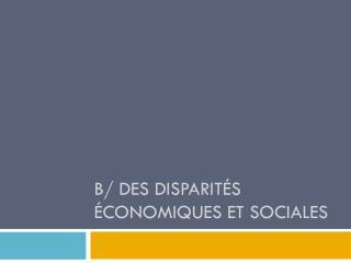 B/ des disparités économiques et sociales
