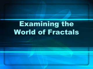 Examining the World of Fractals