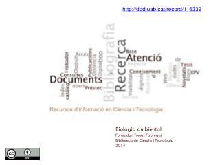 Biologia  ambiental Formador:  Tomàs  Fabregat Biblioteca de  Ciència  i  Tecnologia 2014