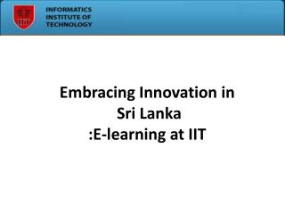 Embracing Innovation in  Sri Lanka :E-learning at IIT
