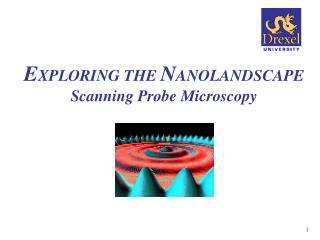 E XPLORING THE  N ANOLANDSCAPE Scanning Probe Microscopy