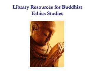 Library Resources for Buddhist Ethics Studies