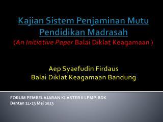 FORUM PEMBELAJARAN KLASTER II LPMP-BDK  Banten  21-23 Mei 2013