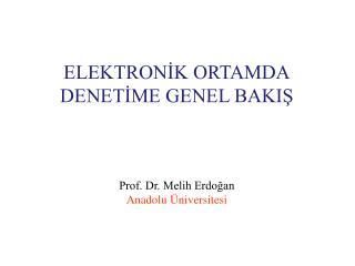 ELEKTRON?K ORTAMDA DENET?ME GENEL BAKI? Prof. Dr. Melih Erdo?an Anadolu �niversitesi