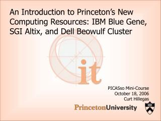 An Introduction to Princeton s New Computing Resources: IBM Blue Gene, SGI Altix, and Dell Beowulf Cluster