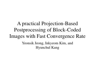 A practical Projection-Based Postprocessing of Block-Coded Images with Fast Convergence Rate