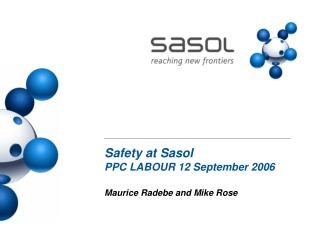 Safety at Sasol PPC LABOUR 12 September 2006