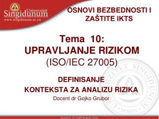 Tema  10: UPRAVLJANJE RIZIKOM (ISO/IEC 27005)