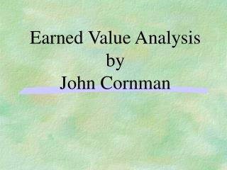Earned Value Analysis by John Cornman