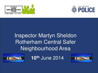Inspector Martyn Sheldon Rotherham Central Safer Neighbourhood Area