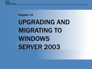 UPGRADING AND MIGRATING TO WINDOWS SERVER 2003
