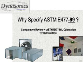 Why Specify ASTM E477 -99 ?  Comparative Review  -  ASTM E477 DIL Calculation 1973 to Present Day