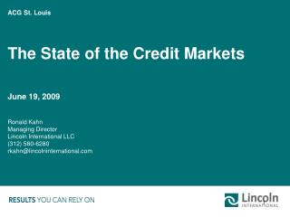 ACG St. Louis The State of the Credit Markets June 19, 2009 Ronald Kahn Managing Director
