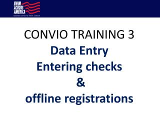 CONVIO TRAINING 3 Data Entry Entering checks  &  offline registrations