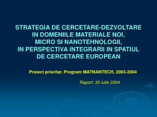 Proiect prioritar, Program MATNANTECH, 2003-2004 Raport: 30 iulie 2004