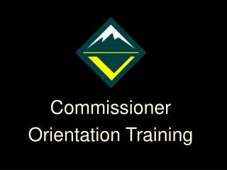 Commissioner  Orientation Training