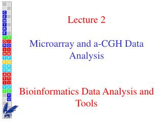 Lecture 2 Microarray and a-CGH Data Analysis Bioinformatics Data Analysis and Tools