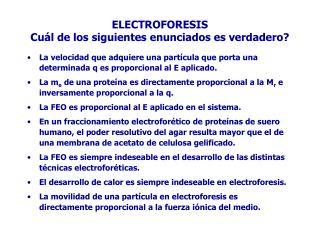 ELECTROFORESIS Cuál de los siguientes enunciados es verdadero?