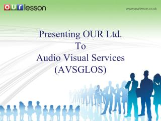 Presenting OUR Ltd. To Audio Visual Services (AVSGLOS)