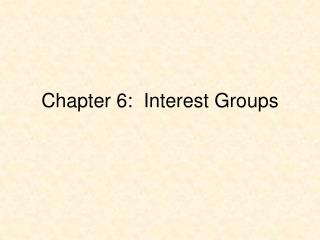 Chapter 6:  Interest Groups