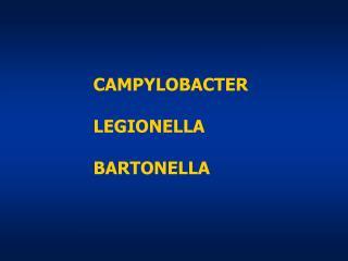 CAMPYLOBACTER LEGIONELLA BARTONELLA