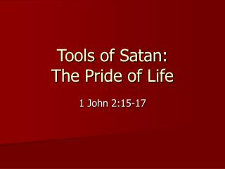 Tools of Satan: The Pride of Life