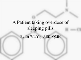 A Patient taking overdose of sleeping pills