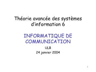 Théorie avancée des systèmes d'information 6 INFORMATIQUE DE COMMUNICATION