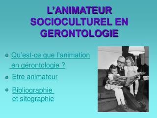 L�ANIMATEUR SOCIOCULTUREL EN GERONTOLOGIE