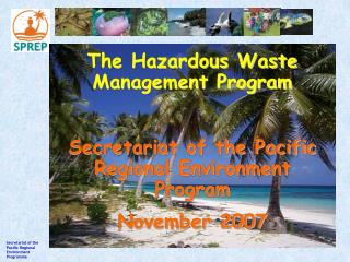 The  Hazardous  Waste Management Program Secretariat of the Pacific Regional Environment Program