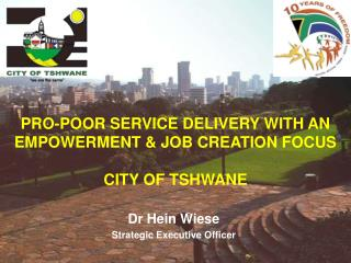 PRO-POOR SERVICE DELIVERY WITH AN EMPOWERMENT  JOB CREATION FOCUS  CITY OF TSHWANE