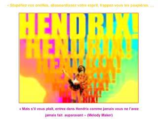 « Mais s'il vous plaît, entrez dans Hendrix comme jamais vous ne l'avez
