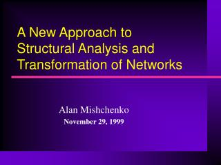 A New Approach to  Structural Analysis and Transformation of Networks