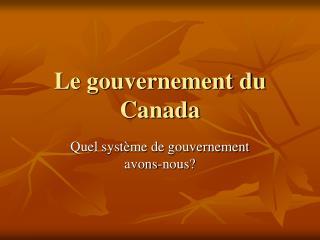 Le gouvernement du Canada