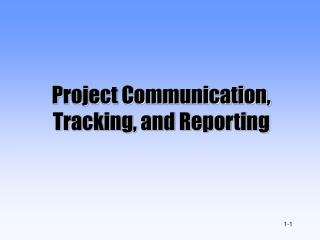 Project Communication, Tracking, and Reporting
