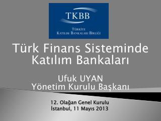 12. Olağan Genel Kurulu İstanbul, 11 Mayıs 2013
