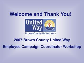 2007 Brown County United Way Employee Campaign Coordinator Workshop