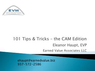 101 Tips & Tricks – the CAM Edition Eleanor Haupt, EVP Earned Value Associates LLC