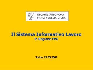 Il Sistema Informativo Lavoro in Regione FVG Torino, 29.03.2007