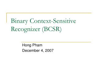 Binary Context-Sensitive Recognizer (BCSR)