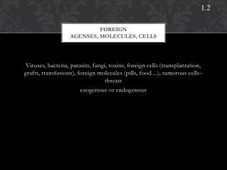 Foreign                                          agenses, molecules, cells