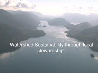 Watershed Sustainability through local       		             stewardship