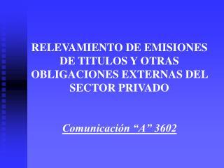 RELEVAMIENTO DE EMISIONES DE TITULOS Y OTRAS OBLIGACIONES EXTERNAS DEL SECTOR PRIVADO