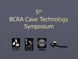 5 th BCRA Cave Technology Symposium